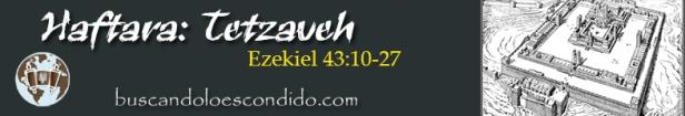 20. Haftara Tetzaveh  Ezekiel 43-10 a 27