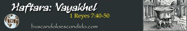 22. Haftara Vayakhel  1 Reyes 7-40 a 50   Profetas_Los Libros Sellados