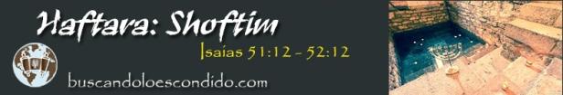 48.  Shoftim  Isaias 51-12 a 52-12   Profetas_Los Libros Sellados